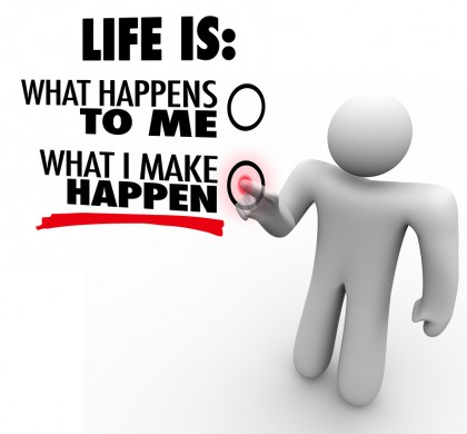Life is what I make happen!